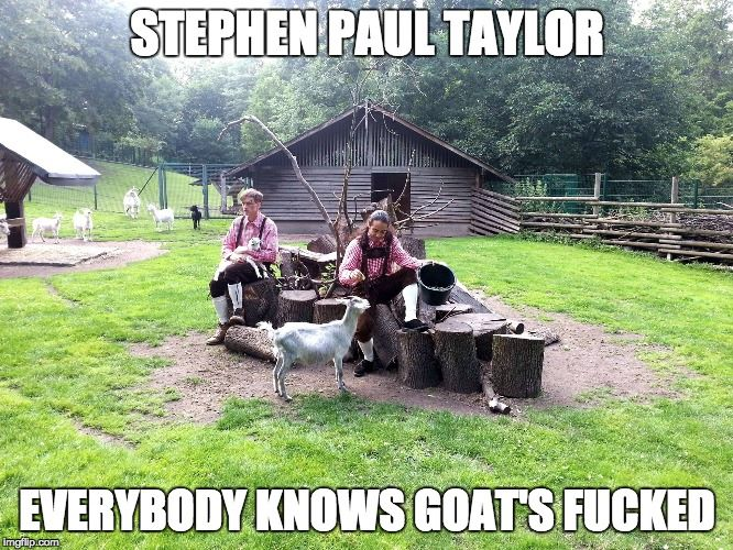 Stephen Paul Taylor Everybody Knows Goat's Fucked